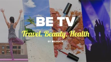 BE TV- Travel. Beauty. Health channel