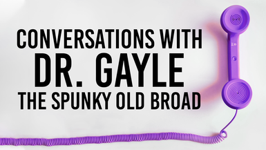 Conversations with Dr. Gayle