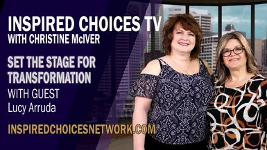 Inspired Choices with Christine McIver - Set The Stage For Transformation Guest Lucy Arruda