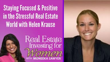 Staying Focused & Positive in the Stressful Real Estate World with Helen Krause - REAL ESTATE INVESTING FOR WOMEN