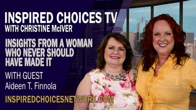 Inspired Choices with Christine McIver - Insights From A Woman Who Never Should Have Made It Guest Aideen T. Finnola