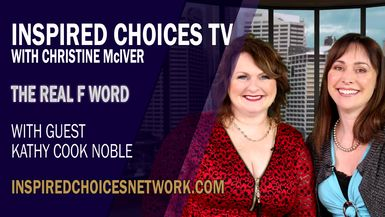 """Inspired Choices with Christine McIver - The Real """"F"""" Word Guest Kathy Cook Noble"""