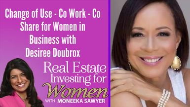 Change of Use - Co Work - Co Share for Women in Business with Desiree Doubrox - REAL ESTATE INVESTING FOR WOMEN