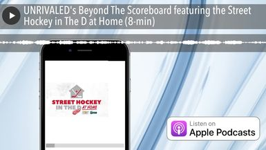 UNRIVALED's Beyond The Scoreboard featuring the Street Hockey in The D at Home (8-min)