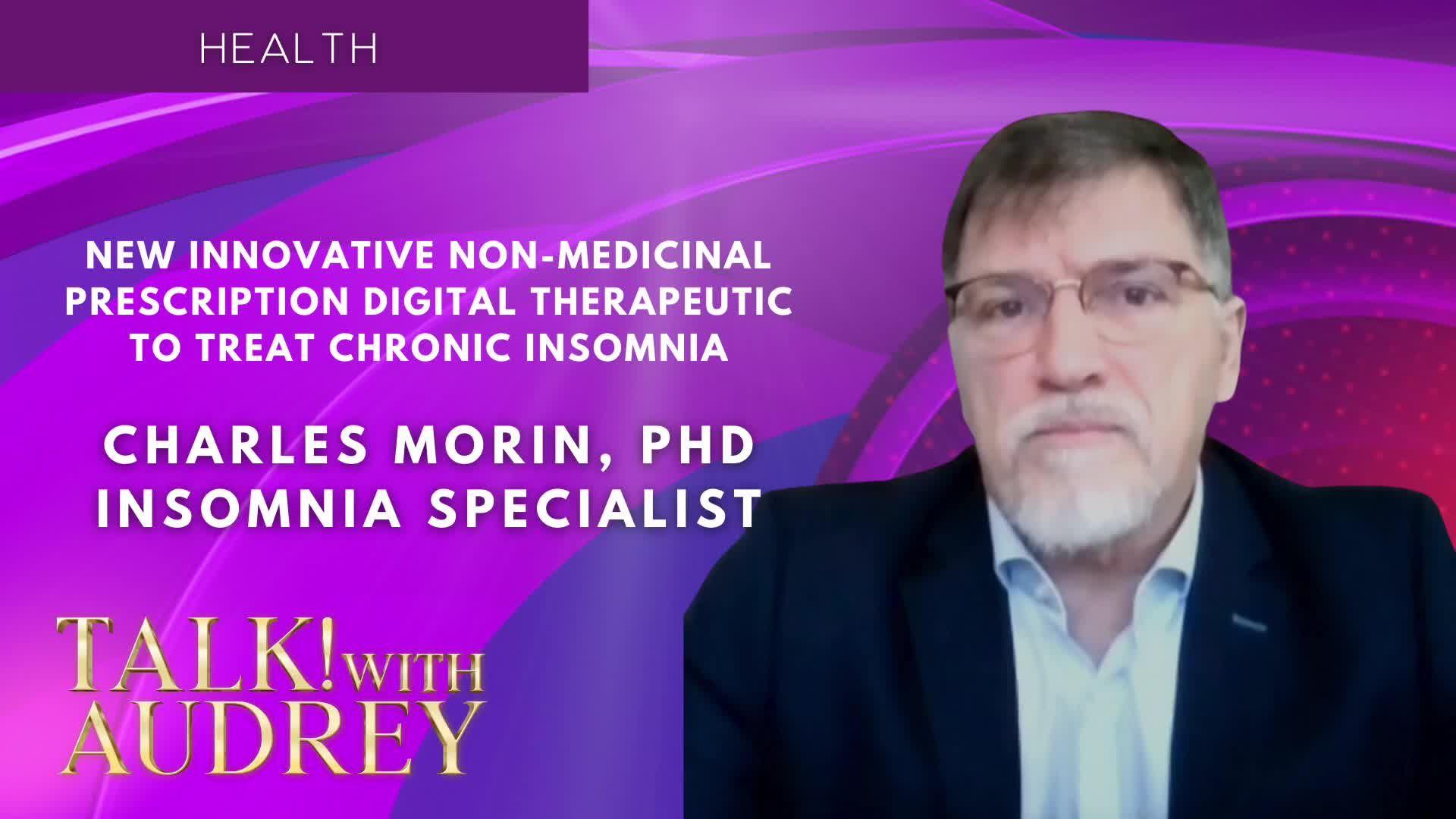 TALK! with AUDREY - Charles Morin, PHD - New Innovative Non-Medicinal Prescription Digital Therapeutic to Treat Chronic Insomnia