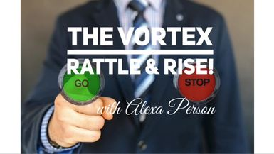 ALEXA PERSON - Special Series - THE VORTEX: Rattle & Rise - Episode 4