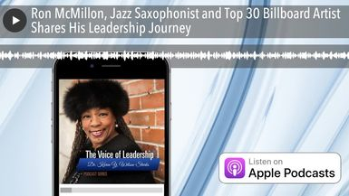 Ron McMillon, Jazz Saxophonist and Top 30 Billboard Artist Shares His Leadership Journey