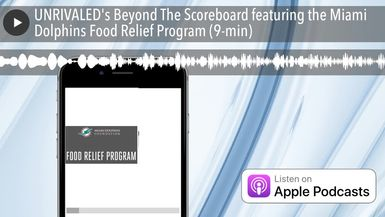 UNRIVALED's Beyond The Scoreboard featuring the Miami Dolphins Food Relief Program (9-min)