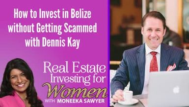 How to Invest in Belize Without Getting Scammed with Dennis Kay - REAL ESTATE INVESTING FOR WOMEN