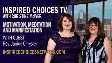 Inspired Choices with Christine McIver - Motivation, Meditation And Manifestation Guest Rev. Janice Chrysler