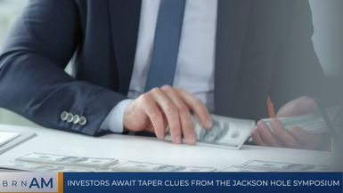 BRN AM | Investors await taper clues from the Jackson Hole Symposium