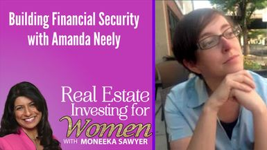 Building Financial Security with Amanda Neely - REAL ESTATE INVESTING FOR WOMEN