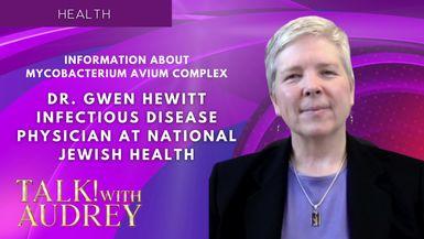 TALK! with AUDREY - Dr. Gwen Hewitt - Information About Mycobacterium Avium Complex