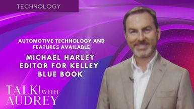 TALK! with AUDREY - Michael Harley, Executive Editor for Kelley Blue Book - Automotive Technology and Features Available