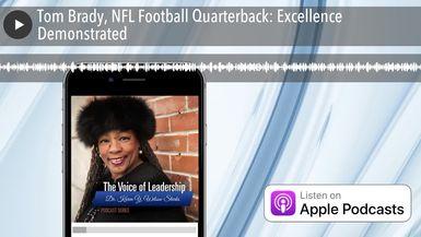 Tom Brady, NFL Football Quarterback: Excellence Demonstrated