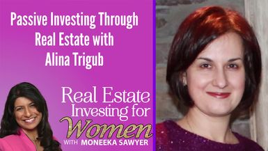 Passive Investing Through Real Estate with Alina Trigub - REAL ESTATE INVESTING FOR WOMEN
