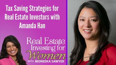 Tax Saving Strategies for Real Estate Investors with Amanda Han - REAL ESTATE INVESTING FOR WOMEN TIPS