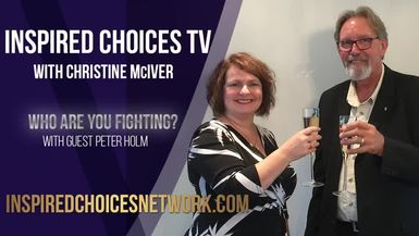 Inspired Choices with Christine McIver - Who Are You Fighting? Guest Peter Holm, Astrologer