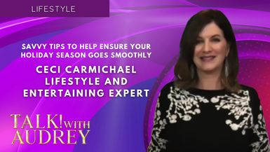 TALK! with AUDREY - Ceci Carmichael - Savvy Tips to Help Ensure Your Holiday Season Goes Smoothly