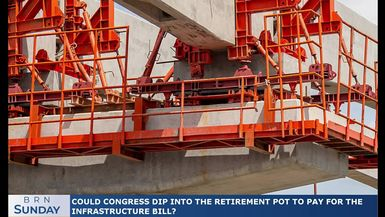 BRN Sunday | Could Congress dip into the retirement pot to pay for the infrastructure bill?