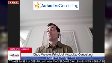 Chad Wekelo, Principal, Actualize Consulting, A DotCom Magazine Exclusive Interview