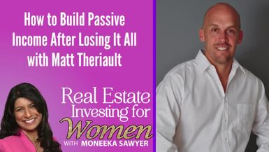 How to Build Massive Income After Losing It All with Matt Theriault - REAL ESTATE INVESTING FOR WOMEN