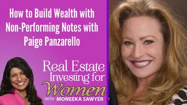 How to Build Wealth with Non-Performing Notes with Paige Panzarello - REAL ESTATE INVESTING FOR WOMEN