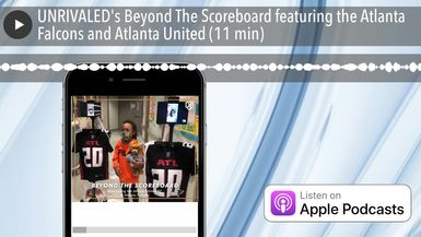 UNRIVALED's Beyond The Scoreboard featuring the Atlanta Falcons and Atlanta United (11 min)