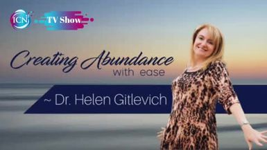 Inspired Choices Network - Creating Abundance with Ease with Dr Helen Gitlevich - Does Your Life Have Abundance Or Lack?