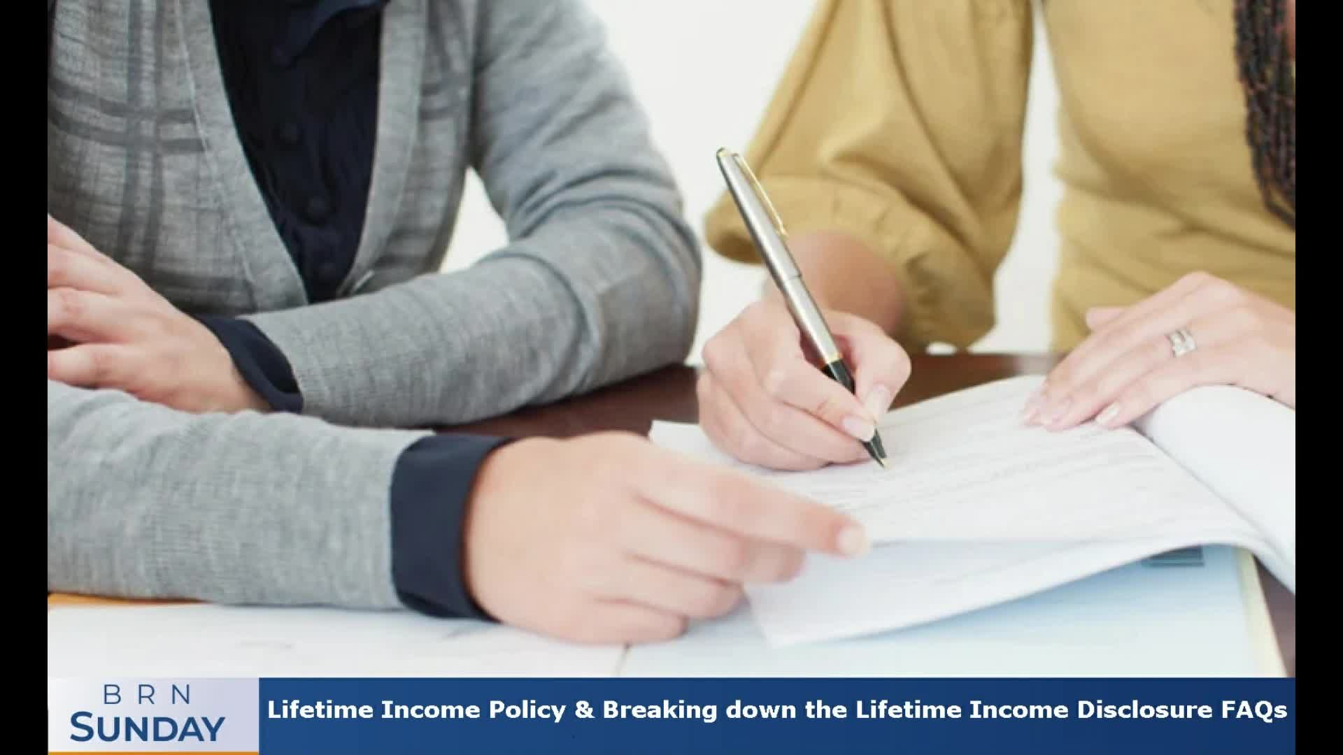 BRN Sunday   Lifetime Income Policy & Breaking down the Lifetime Income Disclosure FAQs