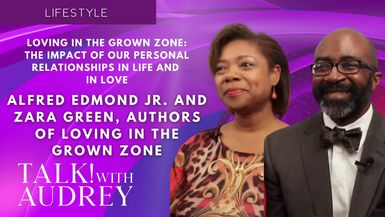 TALK! with AUDREY - Alfred Edmond Jr. and Zara Green, Authors of Loving in the Grown Zone - Loving in the Grown Zone: The Impact of Our Personal Relationships in Life and in Love