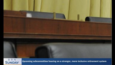 BRN Sunday |The upcoming subcommittee hearing on a stronger, more inclusive retirement system