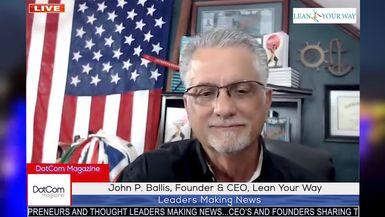 John P. Ballis, Founder & CEO, Lean Your Way, A DotCom Magazine Exclusive Interview