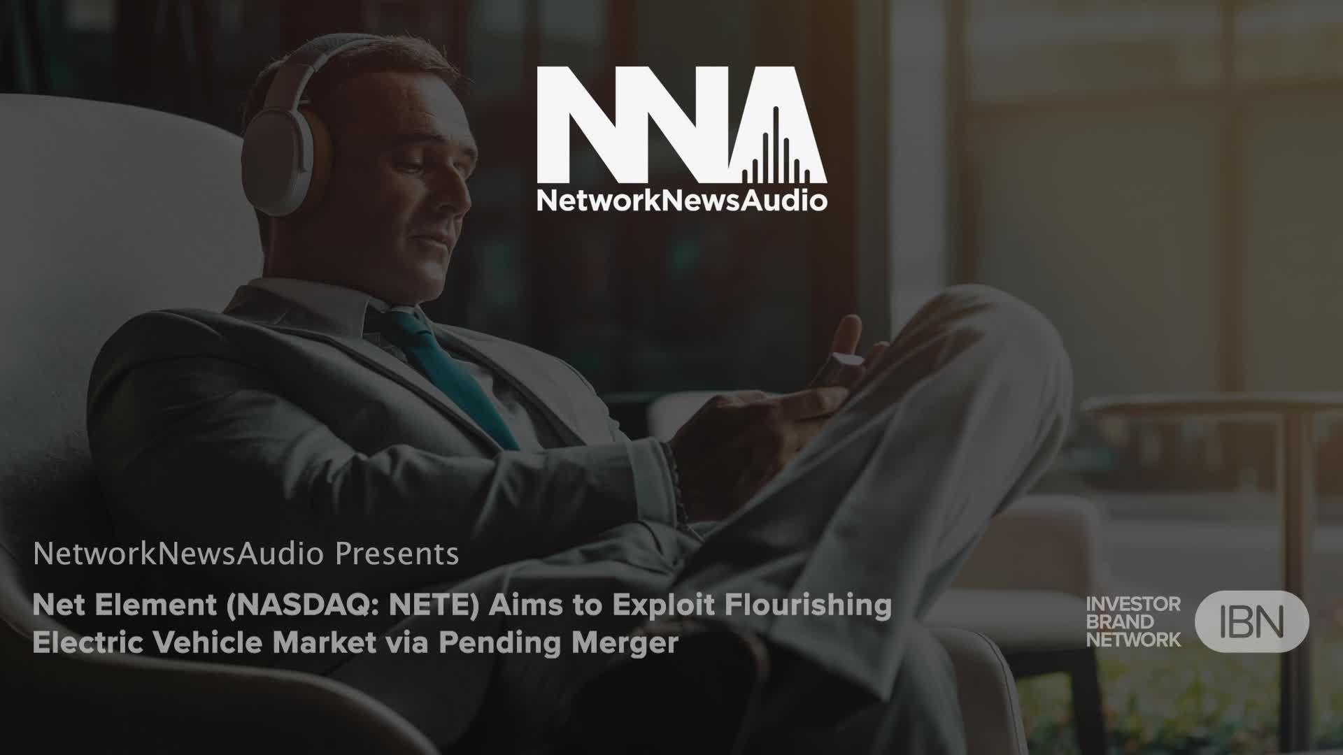 NetworkNewsAudio News-Net Element (NASDAQ: NETE) Aims to Exploit Flourishing Electric Vehicle Market via Pending Merger
