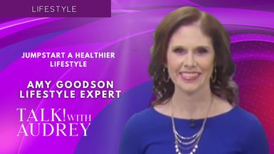 TALK! with AUDREY - Amy Goodson, Dietician - Jumpstart A Healthier Lifestyle