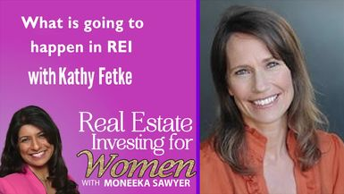 What to expect in the Real Estate Market Now with Kathy Fettke - REAL ESTATE INVESTING FOR WOMEN