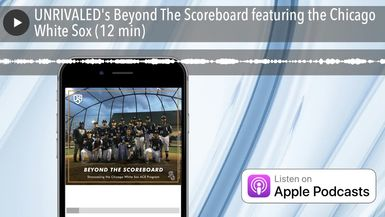 UNRIVALED's Beyond The Scoreboard featuring the Chicago White Sox (12 min)