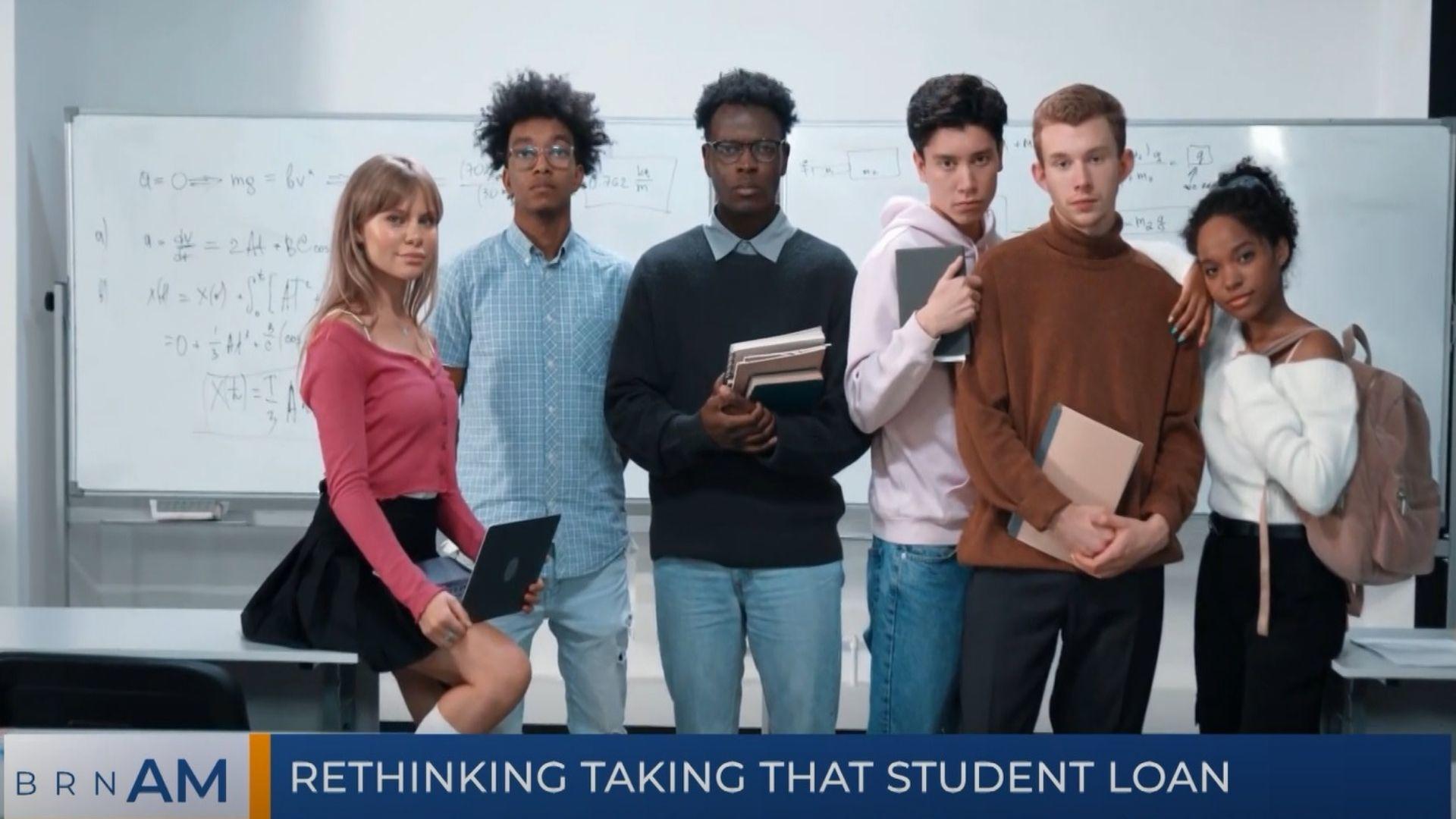 BRN AM   Rethinking taking that student loan