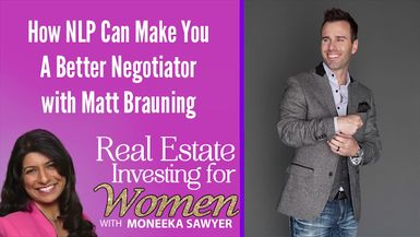 How NLP Can Make You a Better Negotiator with Matt Brauning - REAL ESTATE INVESTING FOR WOMEN