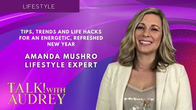 TALK! with  AUDREY - Amanda Mushro - Tips, Trends and Life Hacks for an Energetic, Refreshed New Year
