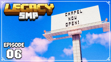 Legacy SMP - Ep. 06 - BEE CHAPEL BLESSINGS & ADVERTISING
