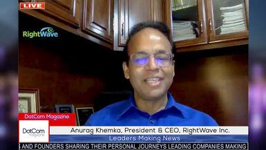 Anurag Khemka, President & CEO, RightWave Inc, A DotCom Magazine Exclusive Interview