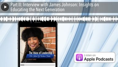 Part II: Interview with James Johnson: Insights on Educating the Next Generation