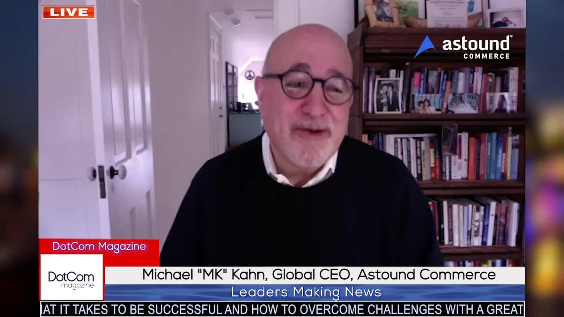Michael Kahn , Global CEO, Astound Commerce, A DotCom Magazine Exclusive Interview