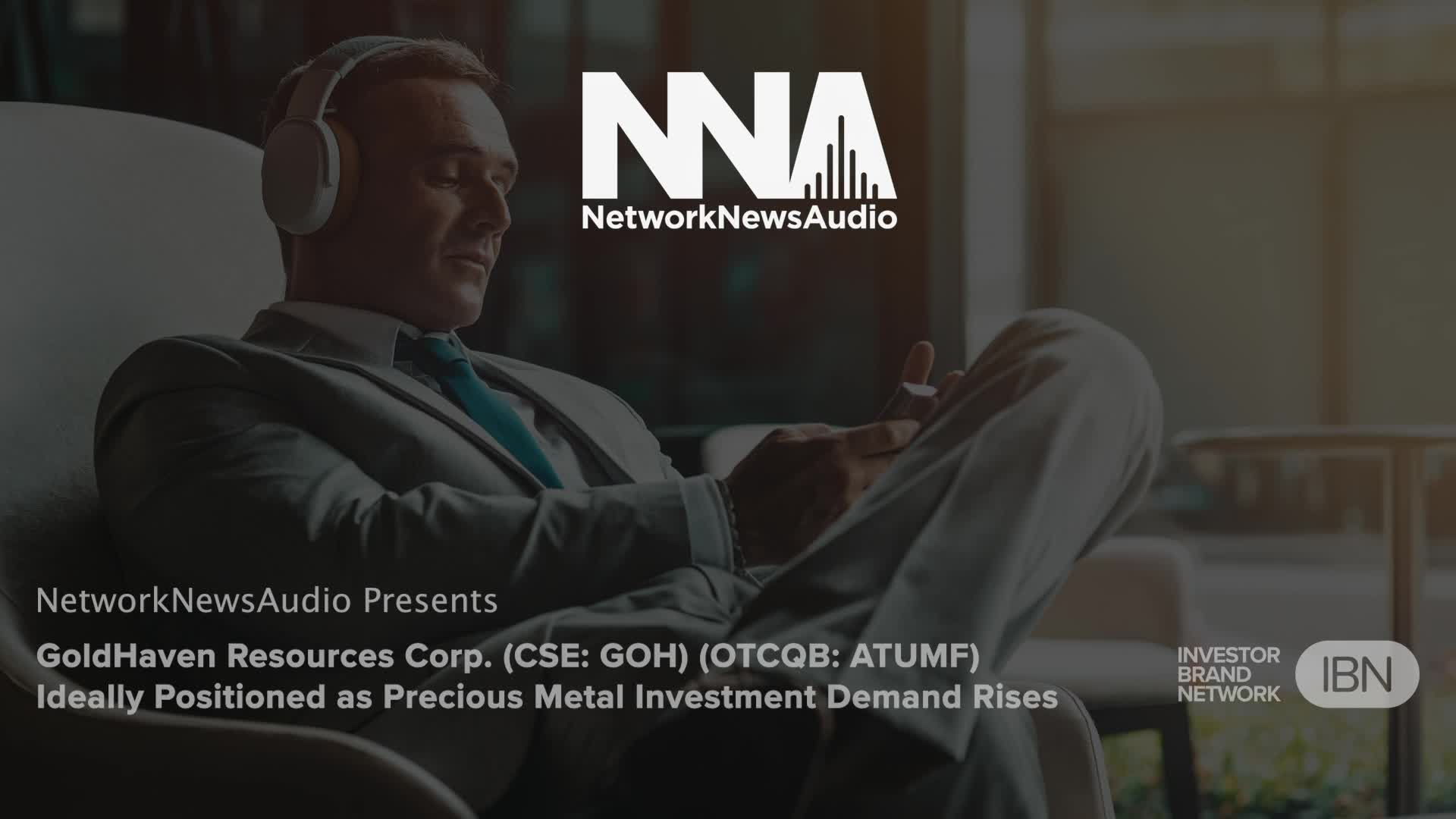 InvestorBrandNetwork-NetworkNewsAudio News-GoldHaven Resources Corp. (CSE: GOH) (OTCQB: ATUMF) Ideally Positioned as Precious Metal Investment Demand Rises