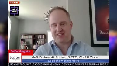 Jeff Bodzewski, Partner & CEO, Wool & Water, A DotCom Magazine Exclusive Interview
