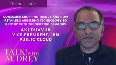 TALK! with AUDREY - Aki Duvvur, Consumer Shopping Trends and How Retailers Are Using Technology to Keep Up with The Shifting Demands