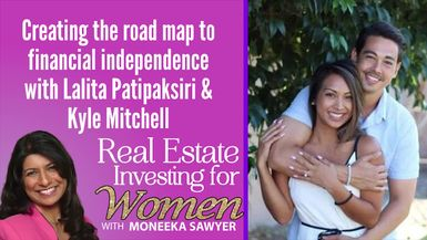 Creating the Roadmap to Financial Independence with Lalita Patipaksiri & Kyle Mitchell - REAL ESTATE INVESTING FOR WOMEN