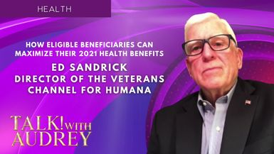 TALK! with AUDREY - Ed Sandrick, How Eligible Beneficiaries Can Maximize Their 2021 Health Benefits