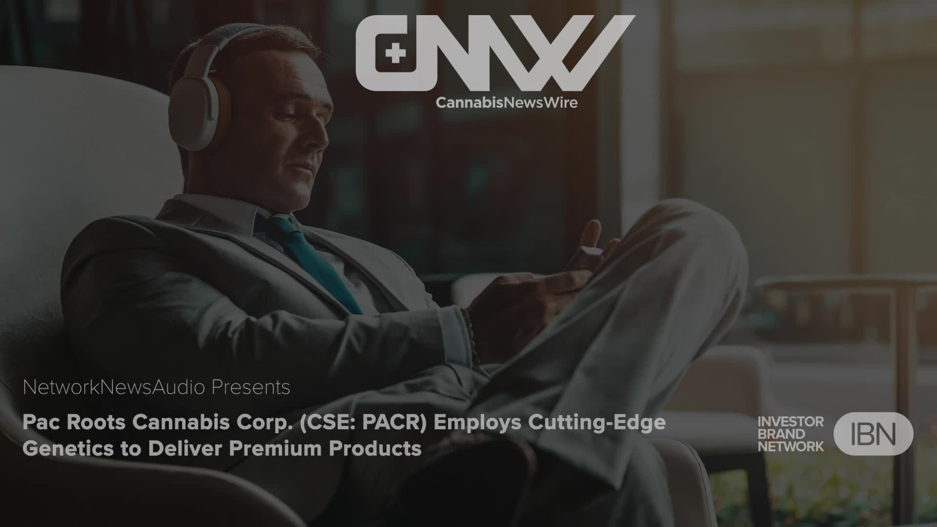 InvestorBrandNetwork - The CannabisNewsAudio Podcast - Pac Roots Cannabis Corp. (CSE: PACR) Employs Cutting-Edge Genetics to Deliver Premium Products